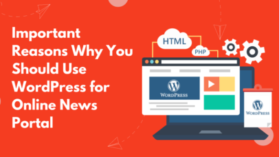 Important Reasons Why You Should Use WordPress for Online News Portal